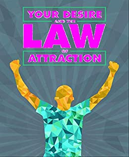Your Desire and the Law of Attraction (English Edition) von [King, Alexander]