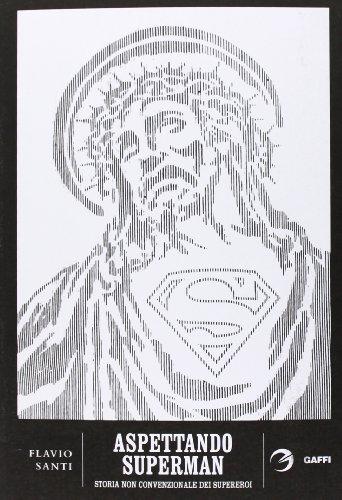Aspettando Superman. Storia non convenzionale dei supereroi. Da Gilgamesh a Fabrizio Corona
