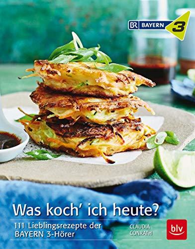 Was koch´ ich heute?: 111 Lieblingsrezepte der BAYERN 3-Hörer (BLV) Bayern Stein