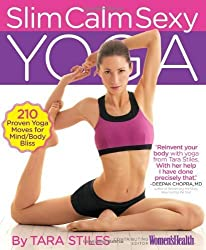Slim Calm Sexy Yoga: 210 Proven Yoga Moves for Mind/Body Bliss by Stiles, Tara (2010) Paperback