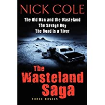 The Wasteland Saga: Three Novels: Old Man and the Wasteland, The Savage Boy, The Road is a River by Nick Cole (2013-10-15)