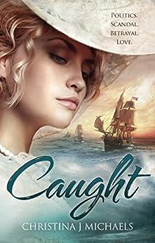 Caught: A Historical Romance (English Edition) di [Michaels, Christina J]