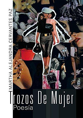 Trozos De Mujer: Poesía por Martha Alejandra Cervantes Paz