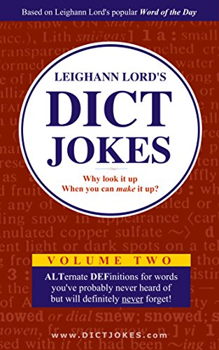 Leighann Lord's Dict Jokes: More ALTernate DEFinitions for Words You've Probably Never Heard of But Will Definitely Never Forget (English Edition) por Leighann Lord