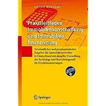 Praxisleitfaden Immobilienanschaffung und Immobilienfinanzierung: Verständlicher und praxisorientierter Ratgeber für Immobilienerwerber in Deutschland und Berechnungstool für Kreditfinanzierungen