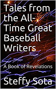 Tales from the All-Time Great Baseball Writers: A Book of Revelations (English Edition) di [Sota, Steffy]
