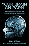 Your Brain on Porn: Internet Pornography and the Emerging Science of Addiction (English Edition)