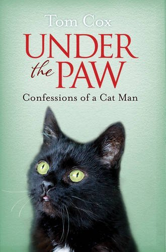 Under the Paw: Confessions of a Cat Man by Tom Cox (2014-01-30)