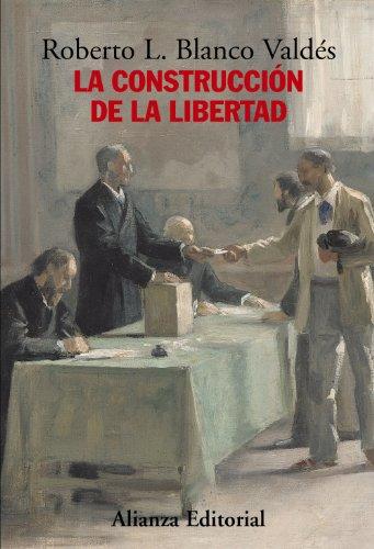 La construcción de la libertad: Apuntes para una historia del constitucionalismo europeo (Alianza Ensayo) por Roberto L. Blanco Valdés