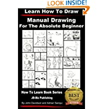 Learn to Draw - Manual Drawing - for the Absolute Beginner