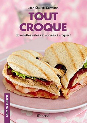 Tout croque : 30 recettes salées et sucrées à croquer ! par Jean-Charles Karmann