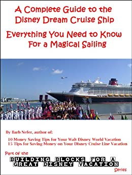 A Complete Guide to the Disney Dream Cruise Ship: Everything You Need to Know For a Magical Sailing (Building Blocks for a Great Disney Vacation Book 8) by [Nefer, Barbara]