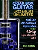 Cigar Box Guitar Jazz & Blues Unlimited - 4 String: Book One:  Riffs, Scales and Improvisation