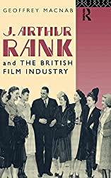 J. Arthur Rank and the British Film Industry (Cinema and Society)