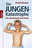 Frank Beuster: Die Jungen-Katastrophe. Das überforderte Geschlecht