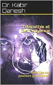 Télépathie et Clairvoyance: Réveillez vos pouvoirs psychiques. (French Edition)