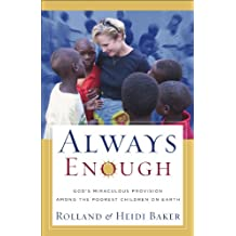 Always Enough: God's Miraculous Provision among the Poorest Children on Earth (English Edition)