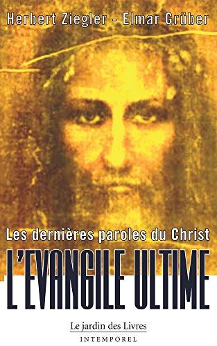 Les dernieres paroles du Christ: L'Evangile Ultime