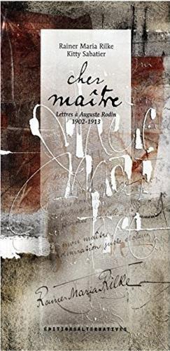 Cher maître: Lettres à Auguste Rodin (1902-1913) par Rainer Maria Rilke