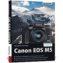 Canon EOS M5 - Für bessere Fotos von Anfang an!: Das umfangreiche Praxisbuch