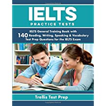 IELTS Practice Tests: IELTS General Training Book with 140 Reading, Writing, Speaking & Vocabulary Test Prep Questions for the IELTS Exam