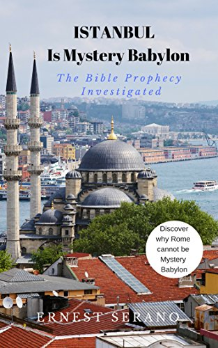 Istanbul Is Mystery Babylon: The Bible Prophecy Investigated (English Edition)