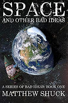 Space, and Other Bad Ideas (A Series of Bad Ideas Book 1) (English Edition) van [Shuck, Matthew]