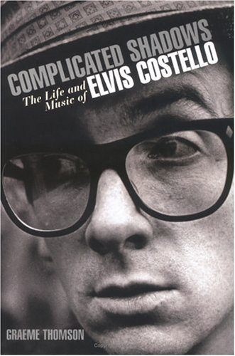 Complicated Shadows: The Life and Music of Elvis Costello by Graeme Thomson (2005-04-10)