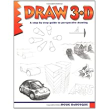 Draw 3-D: A Step by Step Guide to Perspective Drawing