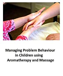 Managing Problem Behaviour in Children using Aromatherapy (Step by step guide to managing problem behaviour in children Book 10) (English Edition)