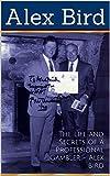 The Life and Secrets of a Professional Gambler - Alex Bird