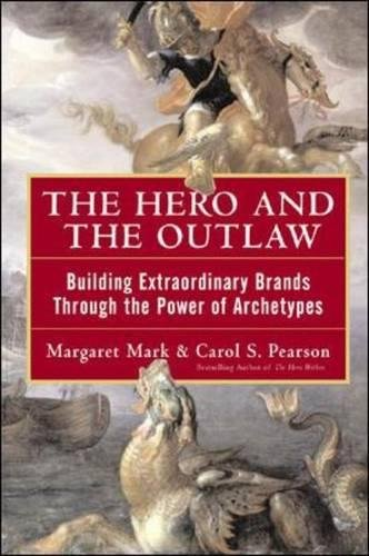 The Hero and the Outlaw: Building Extraordinary Brands Through the Power of Archetypes por Margaret Mark