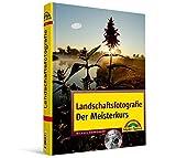 Landschaftsfotografie - Der Meisterkurs - Das Buch für Fortgeschrittene: für Könner, die mehr können wollen (M+T Meisterkurs)