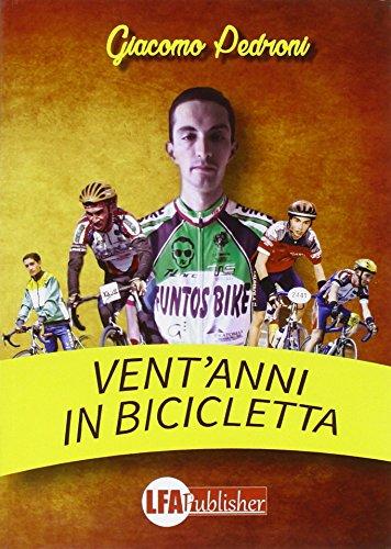 Vent'anni in bicicletta por Giacomo Pedroni