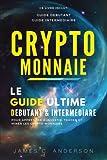 Crypto-monnaie: Le Guide Ultime Débutant et Intermédiaire pour Apprendre à Investir, Trader et Miner les Crypto-Monnaies...