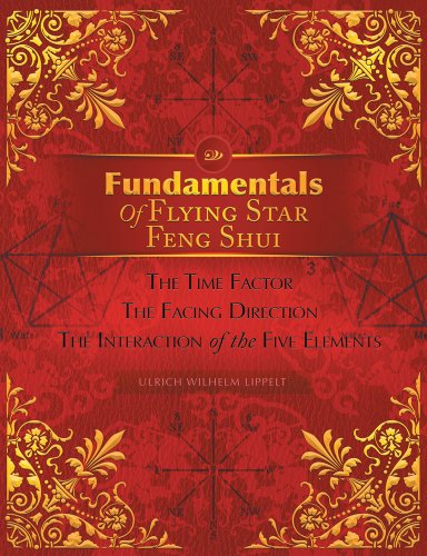 Fundamentals of Flying Star Feng Shui: The Time Factor the Facing Direction the Interaction of the Five Elements
