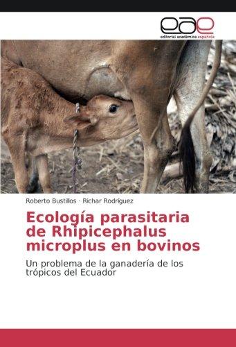 Ecología parasitaria de Rhipicephalus microplus en bovinos: Un problema de la ganadería de los trópicos del Ecuador