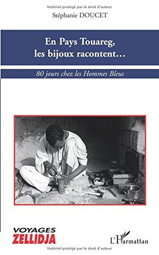 En Pays Touareg, les bijoux racontent...: 80 jours chez les Hommes Bleus