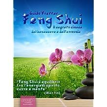 Feng Shui. Il segreto cinese del benessere e dell'armonia (Italian Edition)