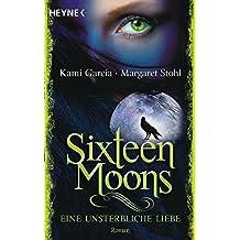 Sixteen Moons - Eine unsterbliche Liebe: Roman by Kami Garcia (2012-01-09)