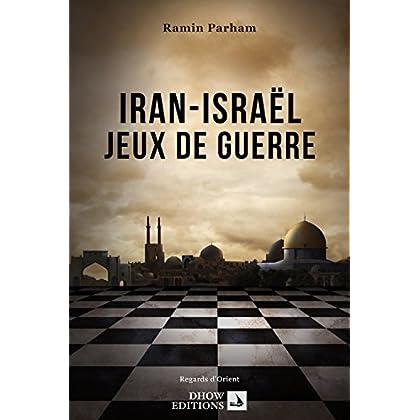 Iran-Israël : Jeux de Guerre