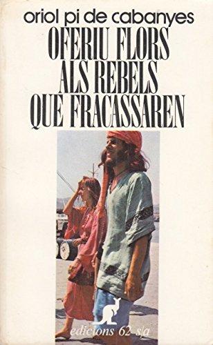 Oferiu flors als rebels que fracassaren (Col.lecció universal de butxaca El cangur) por Oriol Pi De Cabanyes