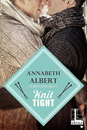 Knit Tight (Portland Heat) by [Albert, Annabeth]