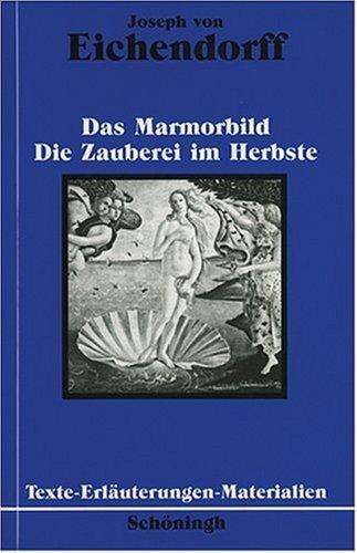Joseph von Eichendorff: Das Marmorbild. Die Zauberei im Herbste: Texte - Erläuterungen - Materialien