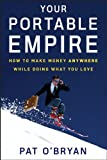 ISBN:  - Your Portable Empire: How to Make Money Anywhere While Doing What You Love
