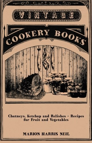 Chutneys, Ketchup and Relishes - Recipes for Fruit and Vegetables by Marion Harris Neil (2014-08-27)