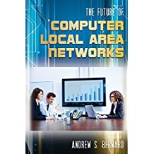 The Future of Computer Local Area Networks (English Edition)