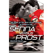 Senna Versus Prost: The Story of the Most Deadly Rivalry in Formula One by Malcolm Folley (2010-05-26)