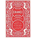 [( Chance: A Guide to Gambling, Love, the Stock Market, and Just About Everything Else )] [by: Amir D. Aczel] [Dec-2005]