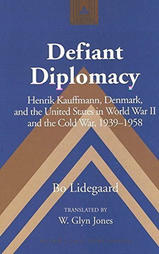 Defiant Diplomacy: Henrik Kauffmann, Denmark, and the United States in World War II and the Cold War, 1939-1958 (Studies in Modern European History) by Bo Lidegaard (2003-11-06)